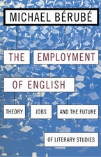 Employment of English: Theory, Jobs, and the Future of Literary Studies
