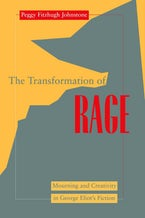 Transformation of Rage: Mourning and Creativity in George Eliot's Fiction