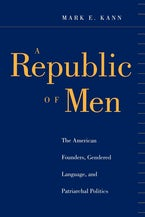 A Republic of Men: The American Founders, Gendered Language, and Patriarchal Politics