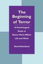 The Beginning of Terror: A Psychological Study of Rainer Maria Rilke's Life and Work