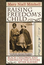 Raising Freedom's Child: Black Children and Visions of the Future after Slavery
