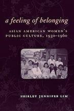 A Feeling of Belonging: Asian American Women's Public Culture, 1930-1960
