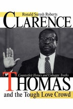 Clarence Thomas and the Tough Love Crowd: Counterfeit Heroes and Unhappy Truths