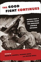 The Good Fight Continues: World War II Letters From the Abraham Lincoln Brigade