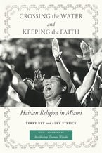 Crossing the Water and Keeping the Faith: Haitian Religion in Miami