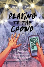Playing to the Crowd: Musicians, Audiences, and the Intimate Work of Connection